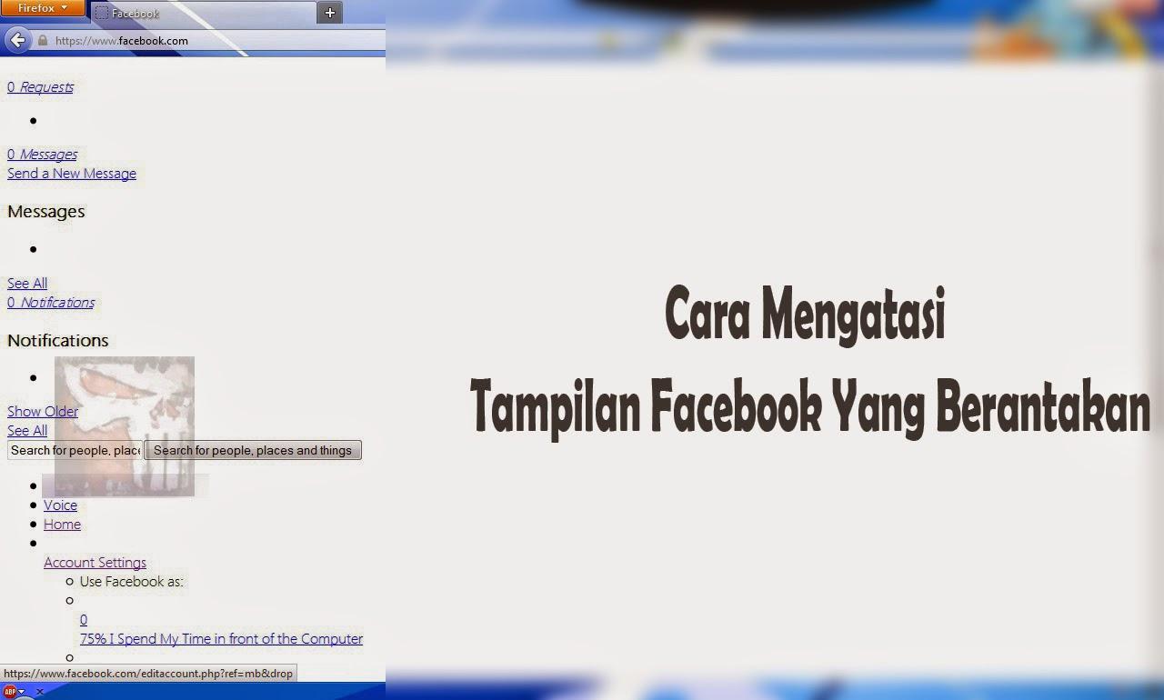 Cara Mengatasi Tampilan Facebook Yang Berantakan