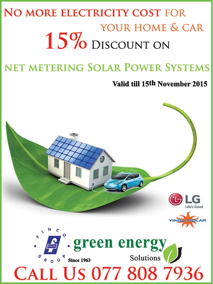 Finco Green Energy Solutions (Pvt) Ltd., a fully owned subsidiary of Finco Group of Companies was established in August 2011 in order to enhance the use of Renewable Energy Resources in Sri Lanka.   Finco Group established in 1963 is a Group who believes giving the Customer a Quality Product which will give him / her the full benefit or more than the investment they have made. It is said that quality is never an accident; it is always the result of high intention, sincere effort, intelligent direction and skillful execution; it represents the wise choice of many alternatives.   Within a short period of time, Finco Green Energy Solutions has been able to dominate the market mainly due to the quality of the product and the guaranteed after sales service. The Warranty given for the Solar Panels is 25 years, therefore it is very important that the Supplier too must remain for the next 25 years; Finco Group itself boasts of a history over 50 years, a steady guarantee adding value to your investment !   Finco Green Energy Solutions today is the leader in Solar Energy having carried out over 100 Domestic and Commercial Projects Islandwide.