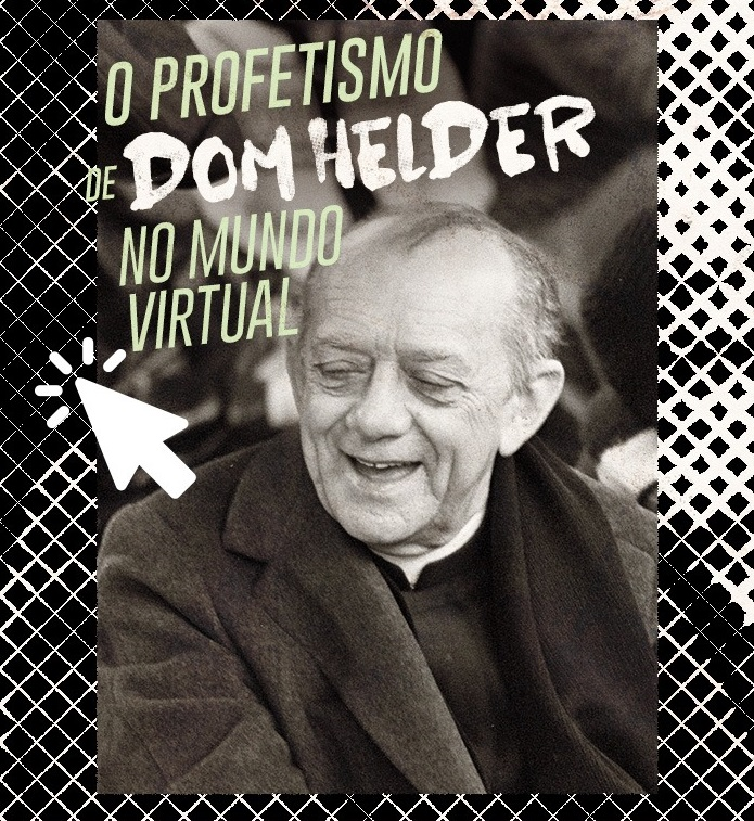 O PROFETISMO DE DOM HELDER NO MUNDO VIRTUAL