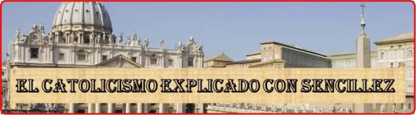 El Catolicismo explicado con sencillez