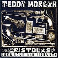 Teddy Morgan & The Pistolas - Lost Love And Highways
