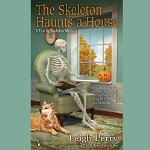 The Skeleton Haunts a House Book 3. in A Family Skeleton Mystery By Leigh Perry