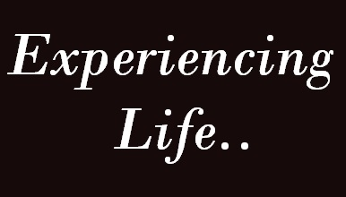 Experiencing Life...