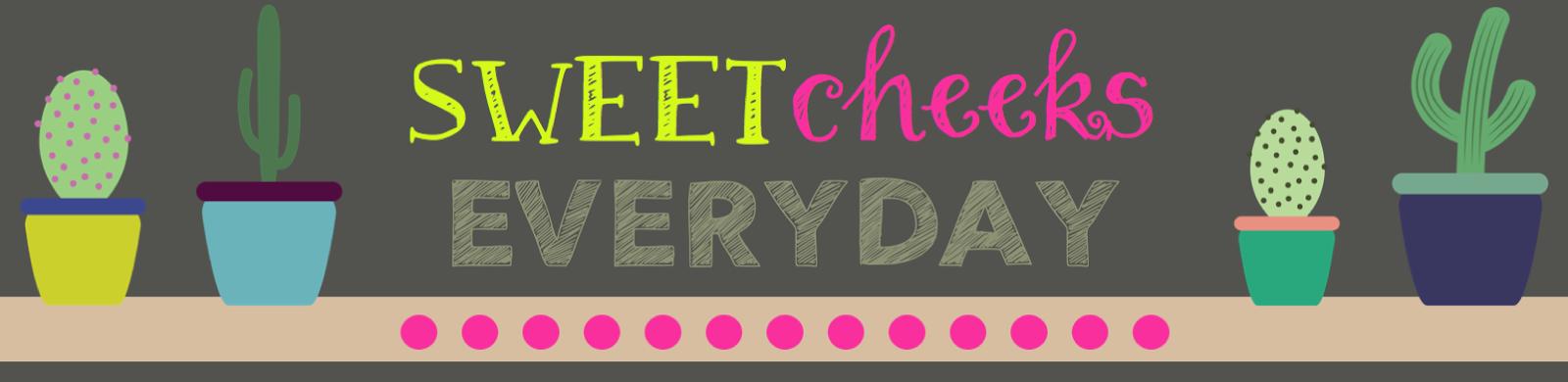 Sweet Cheeks Everyday