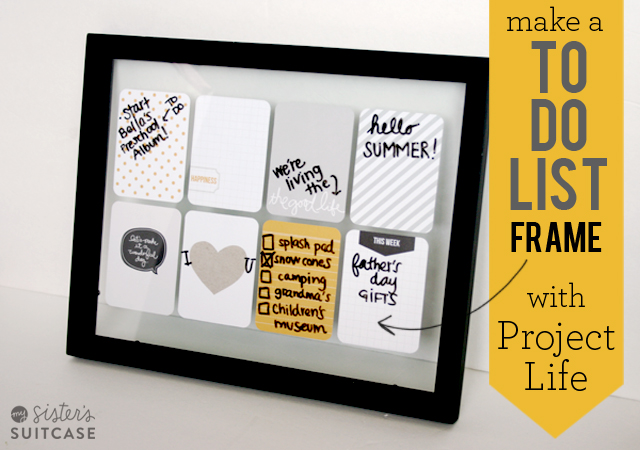 DIY To-Do List Frame with Project Life - My Sister\'s Suitcase ...