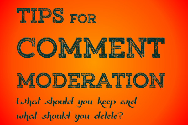 Tips for Comment Moderation. What Should you keep and what should you delete? Part 2 Front