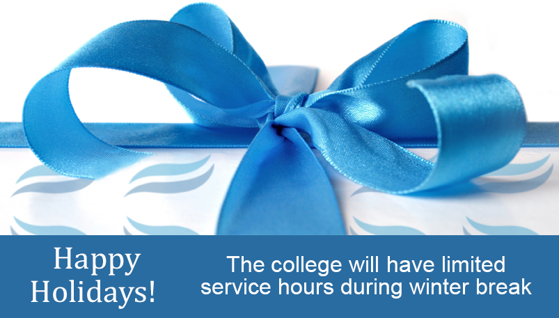 Happy Holidays.  The college will have limited service hours during winter break.