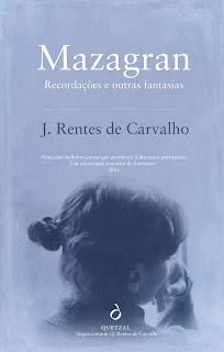 Mazagran - Recordações e outras fantasias, J. Rentes de Carvalho