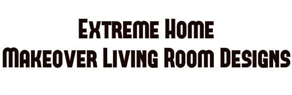 Extreme Home Makeover Living Room Designs