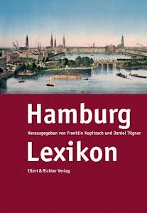 Hamburg Lexikon Ein MUSS für jeden der fast alles über Hamburgs Geschichten und Geschichte lernen m