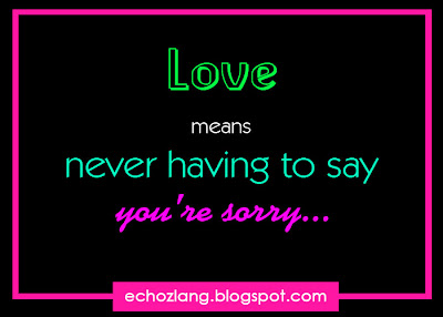 LOVE means never having to say you're sorry - Best Love Quotes Collection