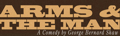 Arms & the Man - A comedy by George Bernard Shaw