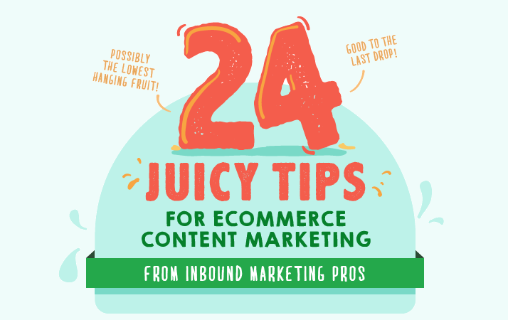 24 Juicy Tips for Ecommerce Content Marketing from Inbound Marketing Experts [Infographic]