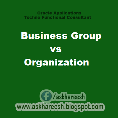 Business Group vs Organization, askhareesh blog for Oracle Apps