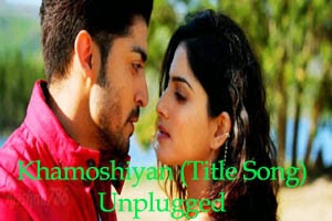 Khamoshiyan (Title Song) - Unplugged