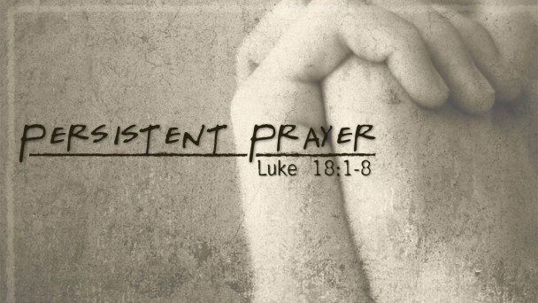 Sermon on persistent pray and how it changes us