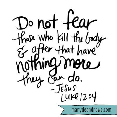 do not fear Luke 12:4 Marydean Draws