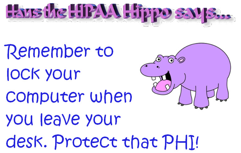 The HIPAA Corner with Hans the Hippo: Lock Your Computer