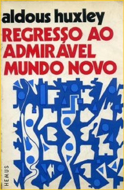 O Regresso Ao Admirável Mundo Novo De Aldous Huxley