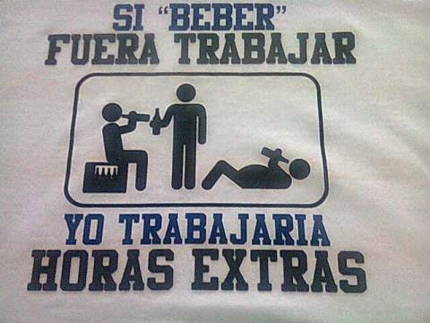 Chiste de borracho, beber, trabajar, trabajaría, horas, extras.