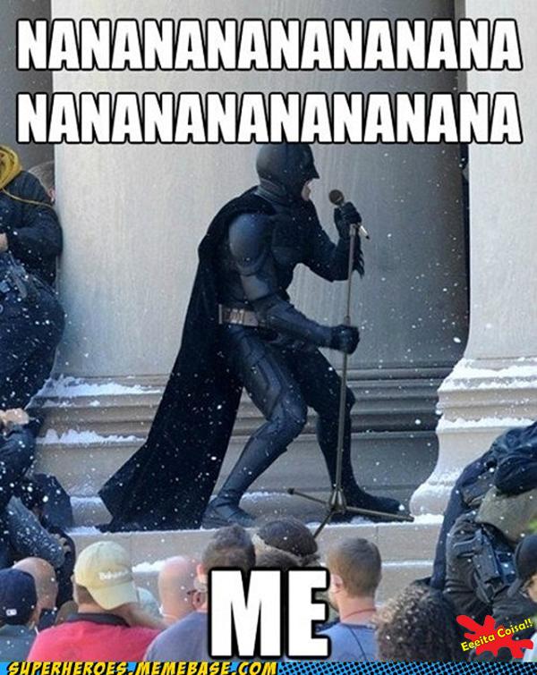 nao ta facil, batman, karaoke, eeeita coisa
