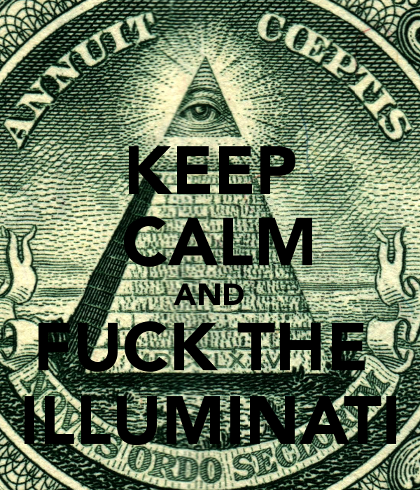 KEEP CALM AND FUCK THE ILLUMINATI
