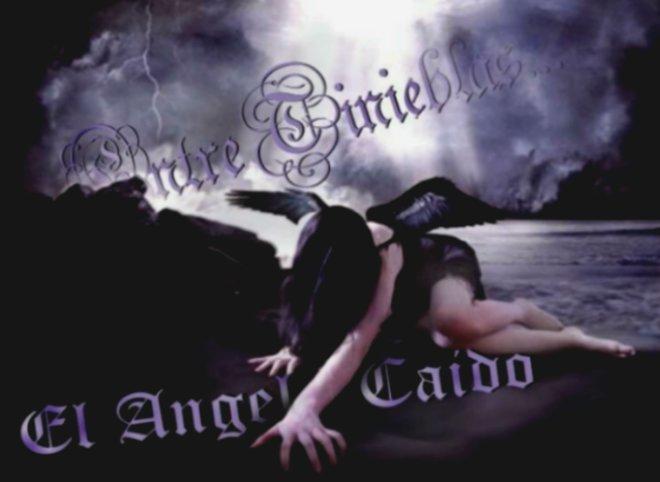 +++ENTRE TINIEBLAS-EL ANGEL  CAIDO+++