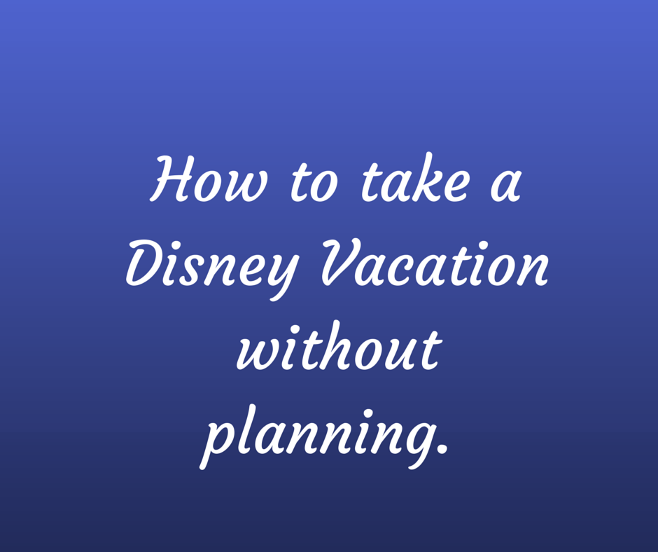 Disney vacation without planning