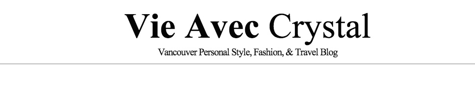 Vie Avec Crystal: Vancouver fashion, style, travel & beauty blog