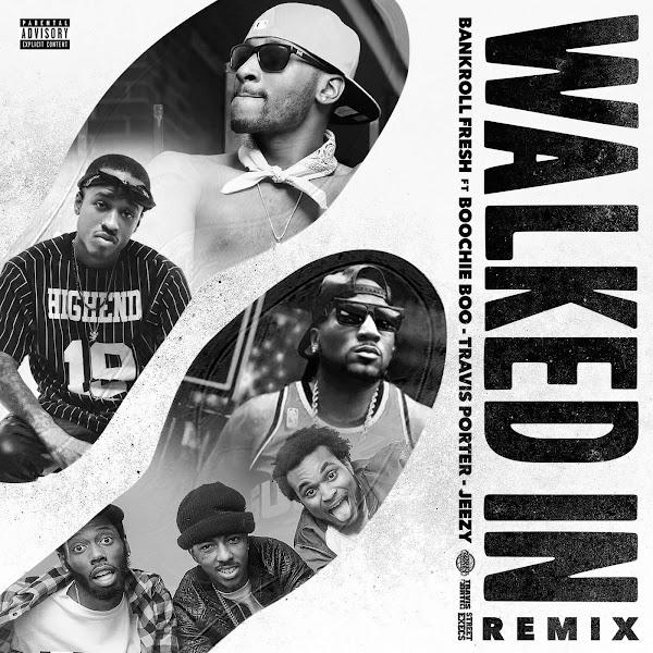 Bankroll Fresh - Walked In (Remix) [feat. Boochie Boo, Travis Porter & Jeezy] - Single Cover