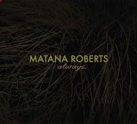 Matana Roberts- Always