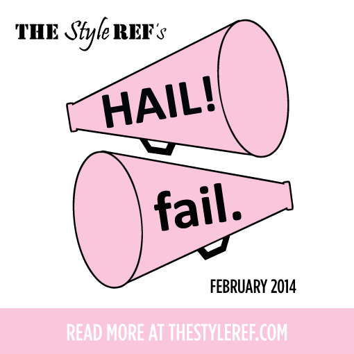 The Style Ref's Hails and Fails for February 2014