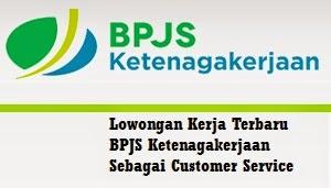 Lowongan Kerja Terbaru BPJS Ketenagakerjaan Sebagai Customer Service