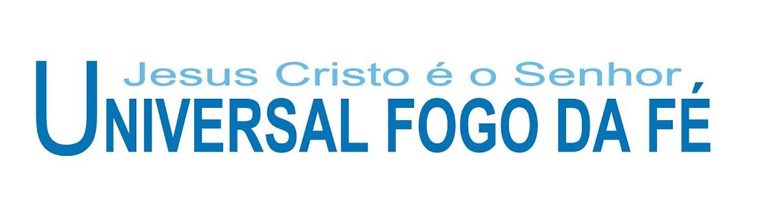 UNIVERSAL  FOGO DA FÉ