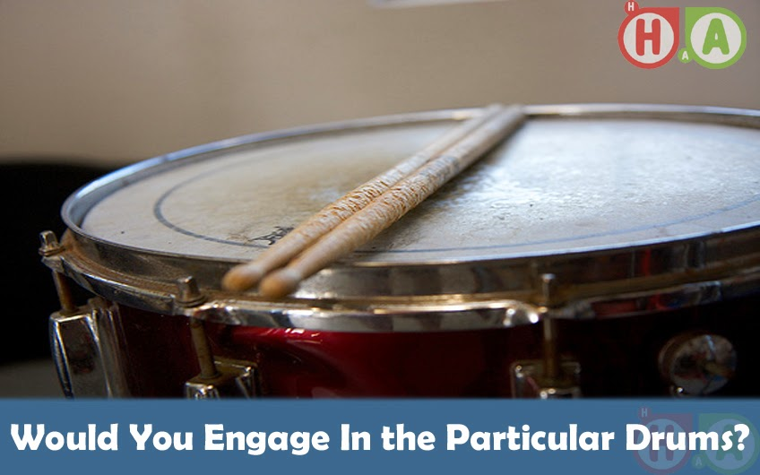Would You Engage In the Particular Drums?