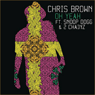 Chris Brown - Oh Yeah Ft Snoop Dogg, 2 Chainz