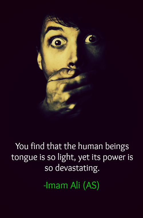 You find that the human beings tongue is so light, yet its power is so devastating.