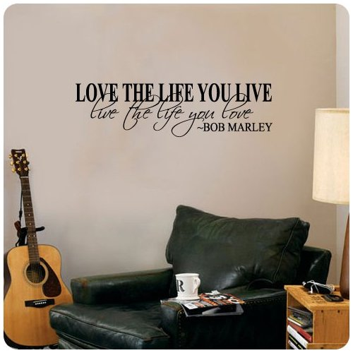 quotes and sayings love the life you live live the life