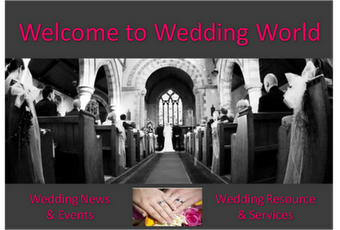 Wedding World - News, Info, Tips, Fayre, Exhibitions, Events & Services Website