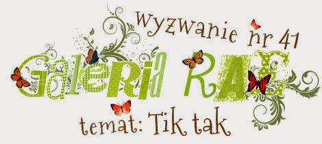 http://blog.galeria-rae.pl/2014/09/16/wyzwanie-nr-41-tik-tak/