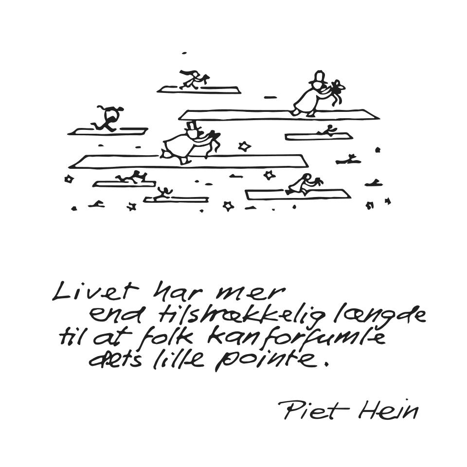 Piet Hein gruk: Livet har mer end tilstrækkelig længde til at folk kan forfumle dets lille pointe.