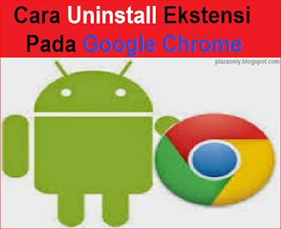 Cara Uninstall Ekstensi Pada Google Chrome