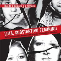 LUTA, SUBSTANTIVO FEMININO - Mulheres torturadas, desaparecidas e mortas na resistência à ditadura