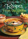 Rosalind Creasy's Recipes from the Garden: 200 Exciting Recipes...