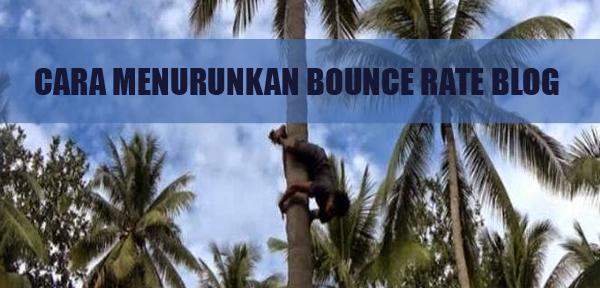Cara Tercepat Menurunkan Bounce Rate Blog