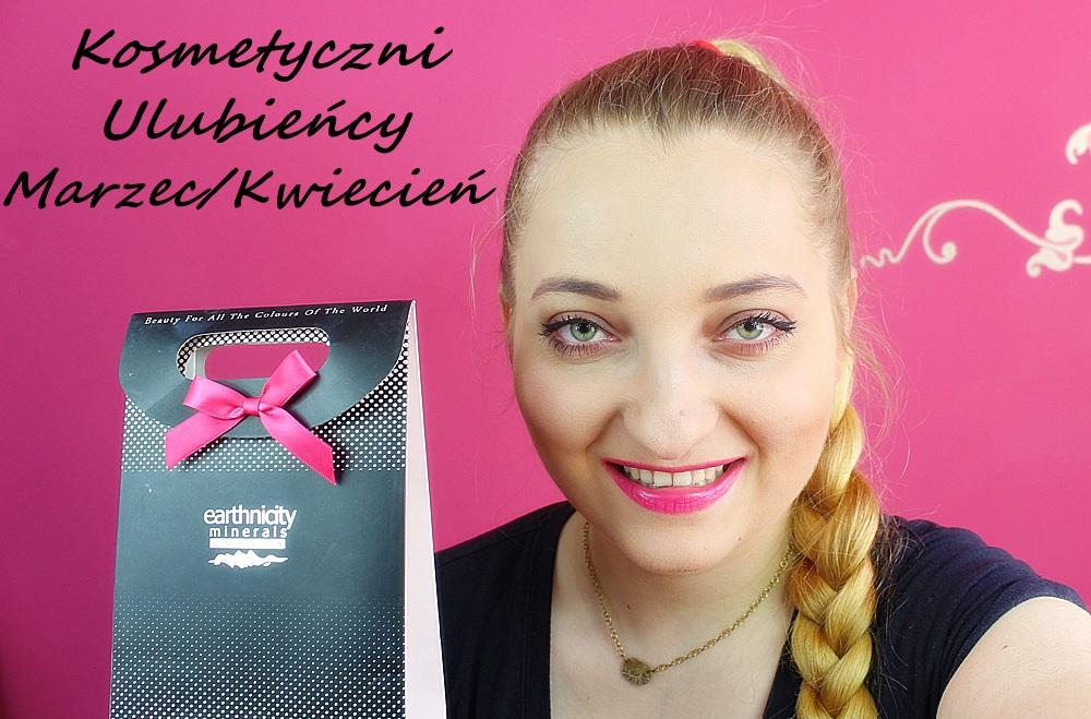 Kosmetyczni ulubieńcy Marzec/ Kwiecień :)