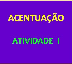ACENTUA    O   ATIVIDADE I