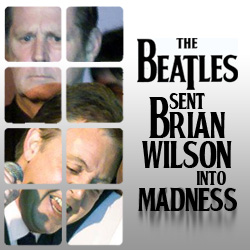 The 10 Coolest Things The Beatles Ever Did: 04. The Beatles Sent Brian Wilson Into Madness