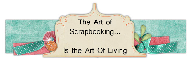 The Art Of Scrapbooking... Is the Art of Living!