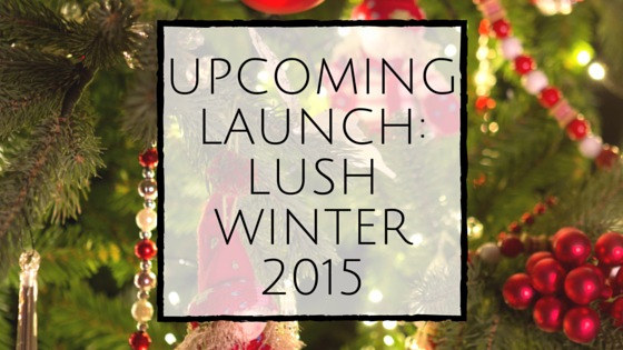 Upcoming Launch: LUSH Winter 2015
